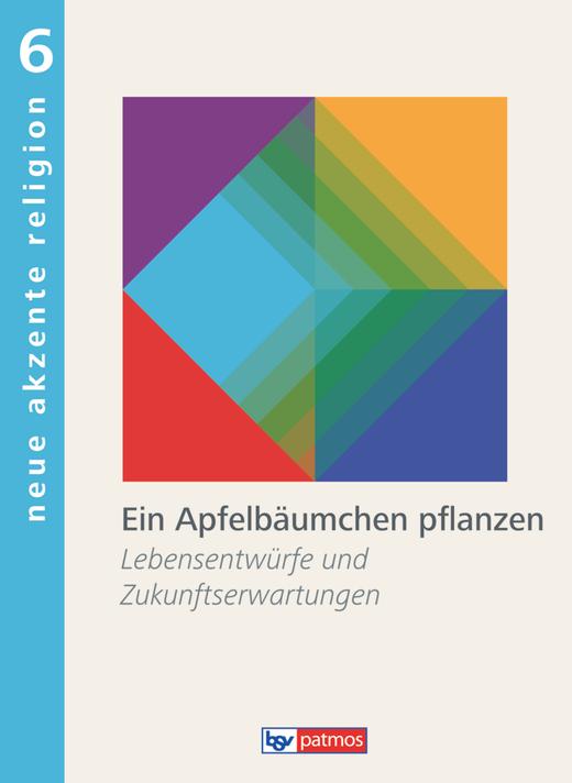 Neue Akzente Religion - Ein Apfelbäumchen pflanzen - Lebensentwürfe und Zukunftserwartungen - Schülerbuch - Band 6