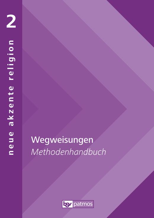 Neue Akzente Religion - Wegweisungen - Auf der Suche nach gelingendem Leben - Methodenhandbuch - Band 2
