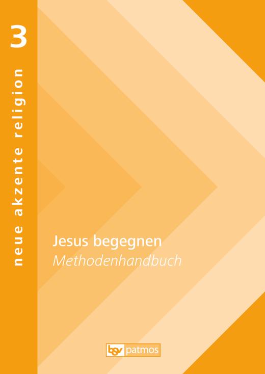 Neue Akzente Religion - Jesus begegnen - Impulse aus dem Evangelium - Methodenhandbuch - Band 3