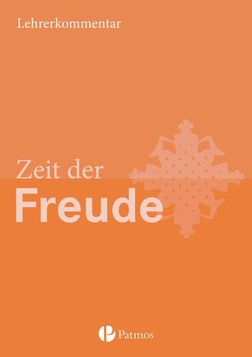Religion Sekundarstufe I - Zeit der Freude - Lehrerkommentar - 5./6. Schuljahr