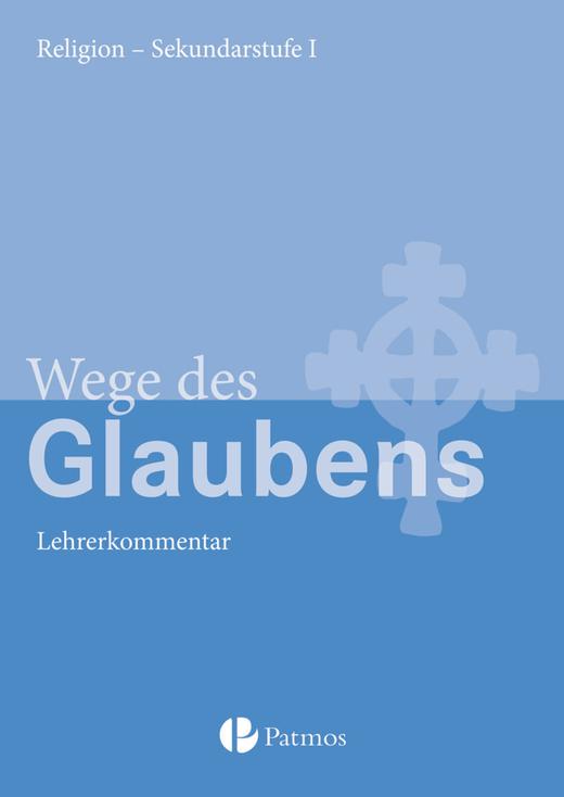 Religion Sekundarstufe I - Wege des Glaubens - Lehrerkommentar - 7./8. Schuljahr
