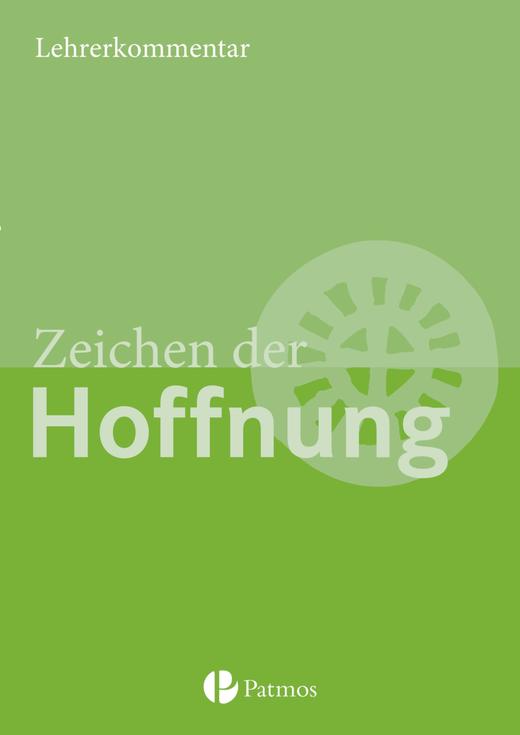 Religion Sekundarstufe I - Zeichen der Hoffnung - Lehrerkommentar - 9.-10. Schuljahr (G8 und G9)