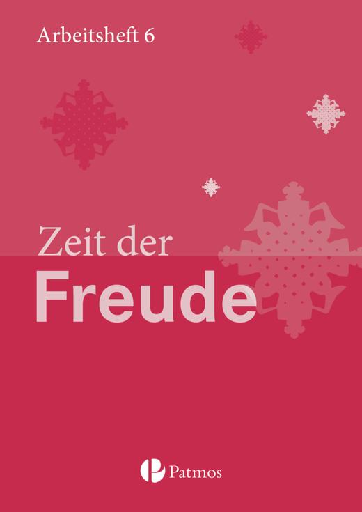 Religion Sekundarstufe I - Zeit der Freude - Arbeitsheft - 6. Schuljahr
