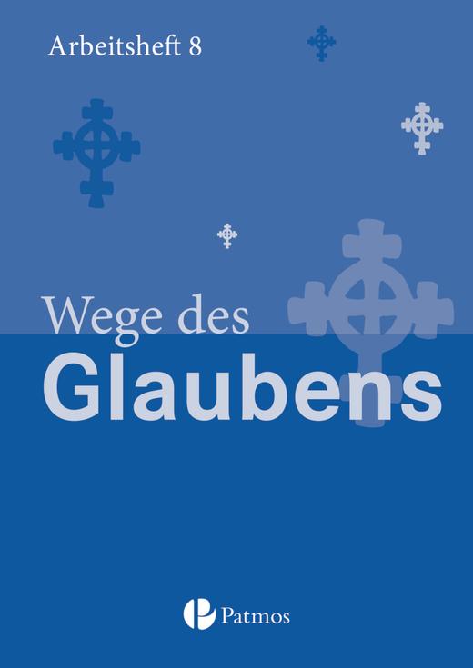 Religion Sekundarstufe I - Wege des Glaubens - Arbeitsheft - 8. Schuljahr