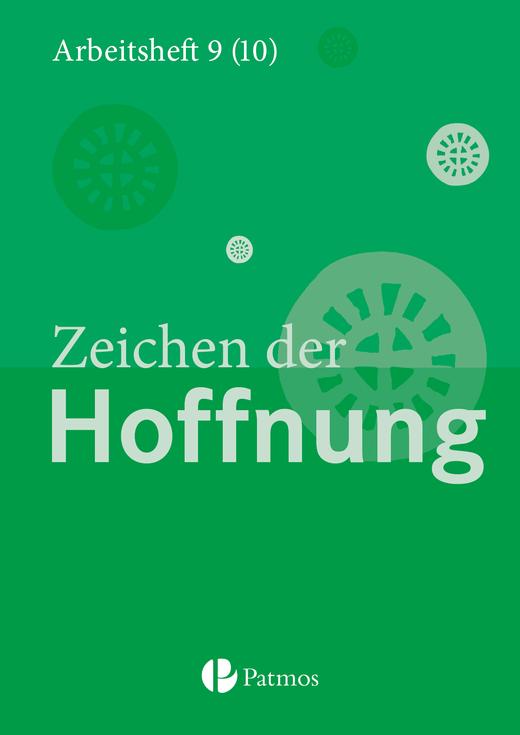 Religion Sekundarstufe I - Zeichen der Hoffnung - Arbeitsheft - 9.-10. Schuljahr (G8 und G9)