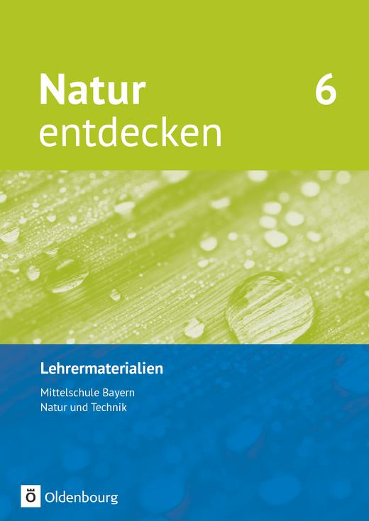 Natur entdecken - Neubearbeitung - Lehrermaterialien - 6. Jahrgangsstufe
