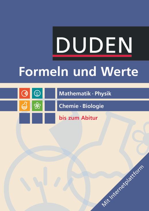 Formeln und Werte - Mathematik - Physik - Chemie - Biologie - Formelsammlung bis zum Abitur (2. Auflage)