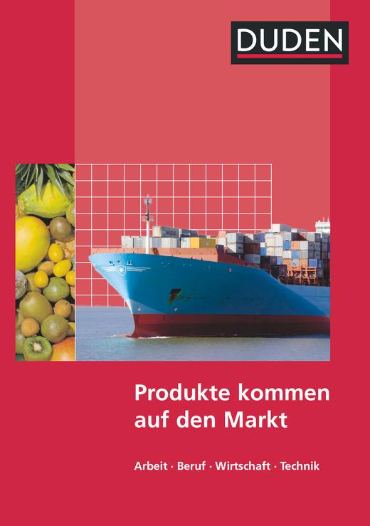 Duden Arbeit - Wirtschaft - Technik - Produkte kommen auf den Markt - Schülerbuch