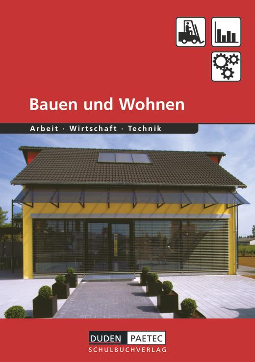Duden Arbeit - Wirtschaft - Technik - Bauen und Wohnen - Schülerbuch