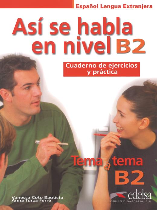 Tema a tema - Así se habla en nivel B2 - Cuaderno de ejercicios y práctica - B2