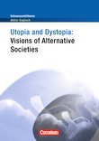 Schwerpunktthema Abitur Englisch : Utopia and Dystopia - Visions of Alternative Societies : Textheft