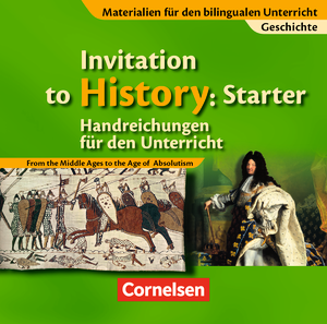 Invitation to History: Starter : From the Middle Ages to the Age of Absolutism : Handreichungen für den Unterricht : Auf CD-ROM