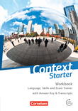 Context Starter : Language, Skills and Exam Trainer : Workbook - mit Answer Key & Transcripts