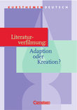 Kursthemen Deutsch : Literaturverfilmung: Adaption oder Kreation? : Schülerbuch