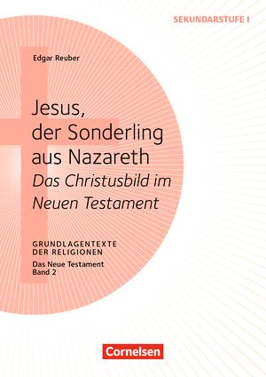 grundlagentexte der religionen jesus der sonderling aus nazareth das christusbild im neuen. Black Bedroom Furniture Sets. Home Design Ideas